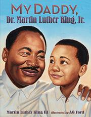 MY DADDY, DR. MARTIN LUTHER KING, JR. by Martin Luther King III