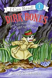 DIRK BONES AND THE MYSTERY OF THE MISSING BONES by Doug Cushman