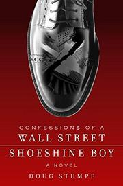 CONFESSIONS OF A WALL STREET SHOESHINE BOY by Doug Stumpf