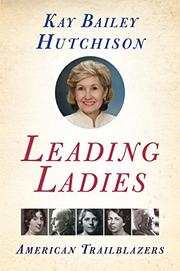 LEADING LADIES by Kay Bailey Hutchison