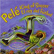 PELÉ, KING OF SOCCER/PELÉ, EL REY DEL FUTBOL by Monica Brown