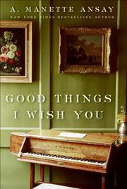 GOOD THINGS I WISH YOU by A. Manette Ansay