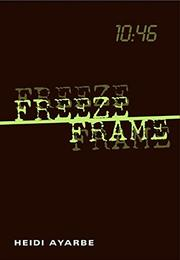 FREEZE FRAME by Heidi Ayarbe