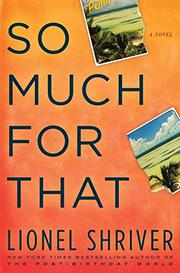 SO MUCH FOR THAT by Lionel Shriver