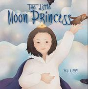THE LITTLE MOON PRINCESS by Y J Lee