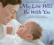 MY LOVE WILL BE WITH YOU by Laura Krauss Melmed