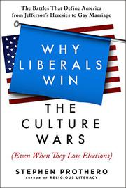 WHY LIBERALS WIN THE CULTURE WARS (EVEN WHEN THEY LOSE ELECTIONS) by Stephen Prothero