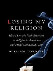 LOSING MY RELIGION by William Lobdell