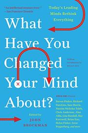 WHAT HAVE YOU CHANGED YOUR MIND ABOUT? by John Brockman