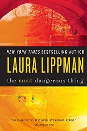 THE MOST DANGEROUS THING by Laura Lippman