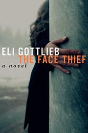 THE FACE THIEF by Eli Gottlieb