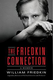 THE FRIEDKIN CONNECTION by William Friedkin