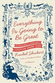 EVERYTHING IS GOING TO BE GREAT by Rachel Shukert