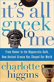 IT'S ALL GREEK TO ME by Charlotte Higgins