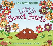 LITTLE SWEET POTATO by Amy Beth Bloom