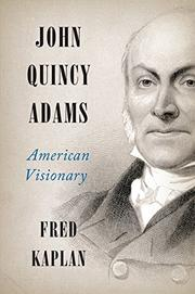 JOHN QUINCY ADAMS by Fred Kaplan