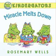 MIRACLE MELTS DOWN by Rosemary Wells