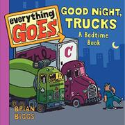 EVERYTHING GOES: GOOD NIGHT, TRUCKS by Brian Biggs