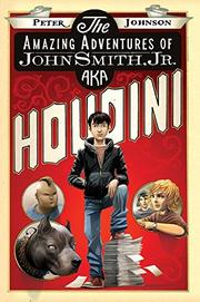 Book Cover for THE AMAZING ADVENTURES OF JOHN SMITH, JR., AKA HOUDINI