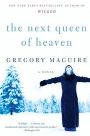 THE NEXT QUEEN OF HEAVEN by Gregory Maguire