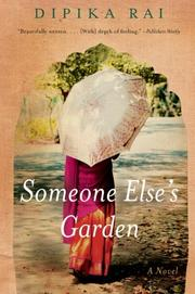 SOMEONE ELSE'S GARDEN by Dipika Rai