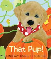 THAT PUP! by Lindsay Barrett George