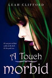 A TOUCH MORBID by Leah Clifford