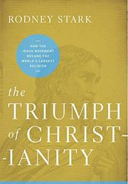 THE TRIUMPH OF CHRISTIANITY by Rodney Stark