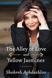 THE ALLEY OF LOVE AND YELLOW JASMINES by Shohreh Aghdashloo