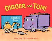 DIGGER AND TOM! by Sebastien Braun
