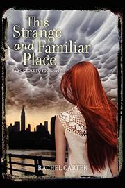 THIS STRANGE AND FAMILIAR PLACE by Rachel Carter
