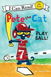PETE THE CAT: PLAY BALL! by James Dean
