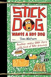 STICK DOG WANTS A HOT DOG by Tom  Watson