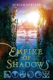 EMPIRE OF SHADOWS by Miriam Forster
