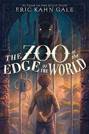 THE ZOO AT THE EDGE OF THE WORLD by Eric Kahn Gale