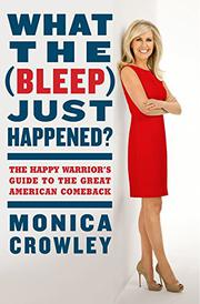 WHAT THE (BLEEP) JUST HAPPENED? by Monica Crowley