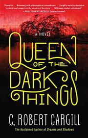 QUEEN OF THE DARK THINGS by C. Robert Cargill