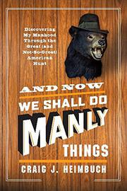 AND NOW WE SHALL DO MANLY THINGS by Craig Heimbuch