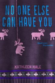 NO ONE ELSE CAN HAVE YOU by Kathleen Hale