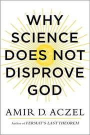 WHY SCIENCE DOES NOT DISPROVE GOD by Amir D. Aczel