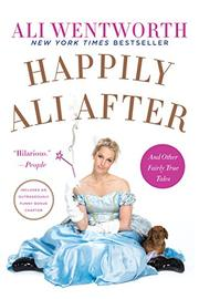 HAPPILY ALI AFTER by Ali Wentworth