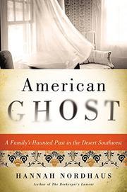 AMERICAN GHOST by Hannah Nordhaus