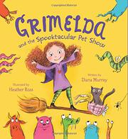 GRIMELDA AND THE SPOOKTACULAR PET SHOW by Diana Murray
