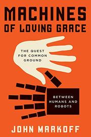 MACHINES OF LOVING GRACE by John Markoff