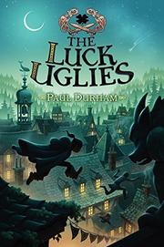 THE LUCK UGLIES by Paul Durham