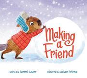 MAKING A FRIEND by Tammi Sauer