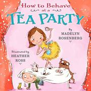 HOW TO BEHAVE AT A TEA PARTY by Madelyn Rosenberg