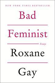 BAD FEMINIST by Roxane Gay