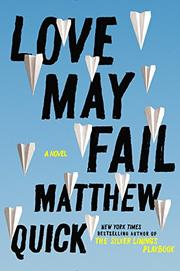 LOVE MAY FAIL by Matthew Quick