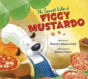 THE SECRET LIFE OF FIGGY MUSTARDO by Marsha Wilson Chall